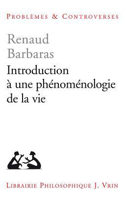 Introduction a Une Phenomenologie de La Vie