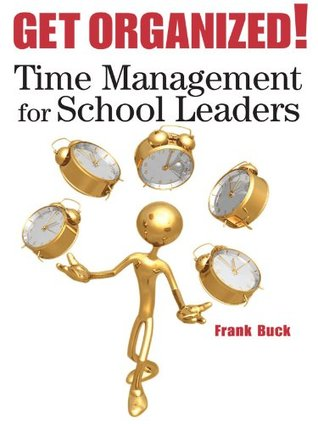 Get Organized! : Time Management for School Leaders