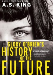Glory O'Brien's History of the Future Book by A.S. King