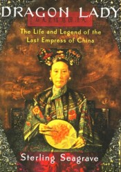 Dragon Lady: The Life and Legend of the Last Empress of China Book by Sterling Seagrave