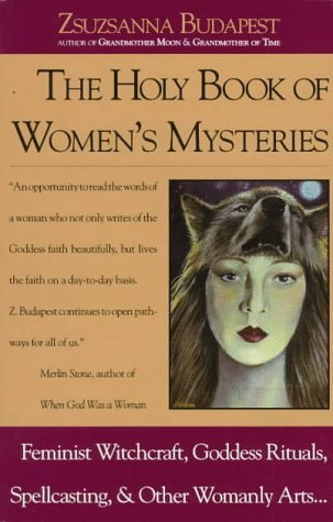 The Holy Book of Women's Mysteries: Feminist Witchcraft, Goddess Rituals, Spellcasting and Other Womanly Arts