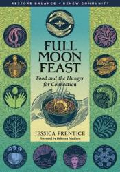 Full Moon Feast: Food and the Hunger for Connection Book by Jessica Prentice