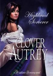Highland Sorcerer (Highland Sorcery, #1) Book by Clover Autrey
