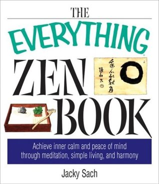 The Everything Zen Book: Achieve Inner Calm and Peace of Mind Through Meditation, Simple Living, and Harmony