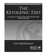 The Ketogenic Diet: A Complete Guide for the Dieter & the Practitioner by Lyle McDonald