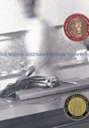 The Modern Vegetarian Kitchen Book by Peter Berley