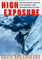 High Exposure: An Enduring Passion for Everest and Unforgiving Places Book by David Breashears