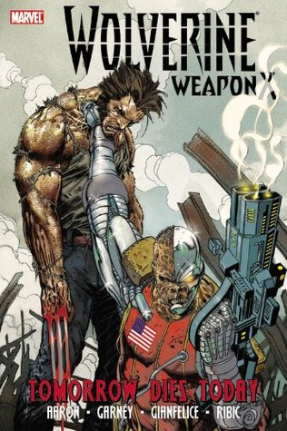 Wolverine: Weapon X, Volume 3: Tomorrow Dies Today