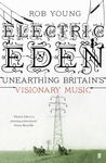 Electric Eden: Unearthing Britain's Visionary Music by Rob Young