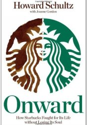 Onward: How Starbucks Fought for Its Life without Losing Its Soul Book by Howard Schultz