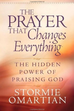 The Prayer That Changes Everything: The Hidden Power of Praising God PDF Book by Stormie Omartian PDF ePub