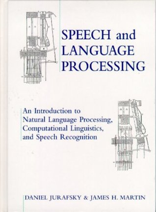 Speech and Language Processing: An Introduction to Natural Language Processing, Computational Linguistics and Speech Recognition