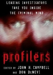 Profilers: Leading Investigators Take You Inside The Criminal Mind Book by John H. Campbell