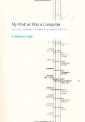 My Mother Was a Computer: Digital Subjects and Literary Texts Book by N. Katherine Hayles
