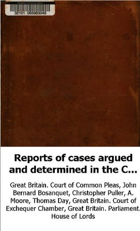 Reports of cases argued and determined in the Court of Common Pleas, and o