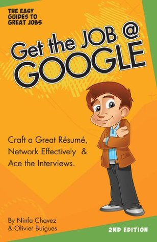 Get the Job at Google: Craft a Great Résumé, Network Effectively & Ace the Interviews