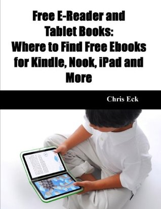 Free E-Reader and Tablet Books: Where to Find Free Ebooks for Kindle, Nook, iPad and More