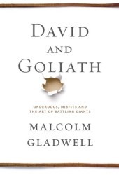 David and Goliath: Underdogs, Misfits, and the Art of Battling Giants Book