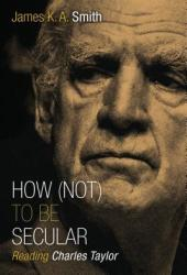 How (Not) to Be Secular: Reading Charles Taylor Book