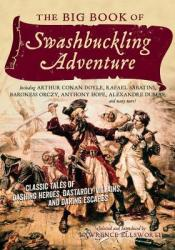 The Big Book of Swashbuckling Adventure: Classic Tales of Dashing Heroes, Dastardly Villains, and Daring Escapes Book by Lawrence Ellsworth