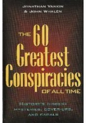 60 Greatest Conspiracies Of All Time - History's Biggest Mysteries, Cover-ups, And Cabals Book by Jonathan Vankin
