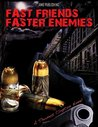 Fast Friends, Faster Enemies