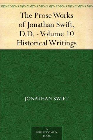 The Prose Works of Jonathan Swift, D.D. - Volume 10 Historical Writings