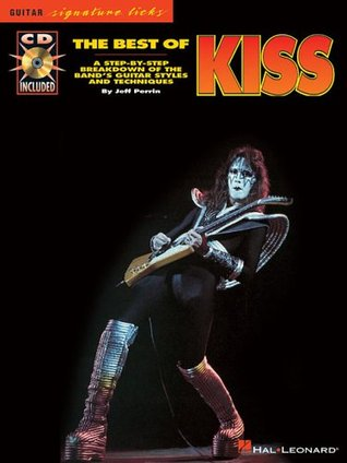The Best of Kiss: A Step-By-Step Breakdown of the Band's Guitar Styles and Techniques