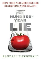 The Hundred-Year Lie: How Food and Medicine Are Destroying Your Health Book by Randall Fitzgerald