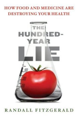 The Hundred-Year Lie: How Food and Medicine Are Destroying Your Health PDF Book by Randall Fitzgerald PDF ePub