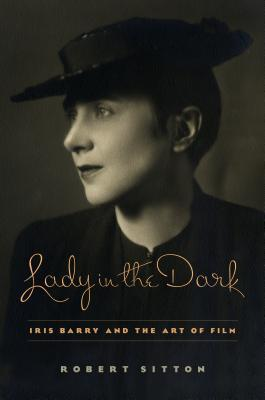 Image result for Lady in the Dark: Iris Barry and the Art of Film by Robert Sitton