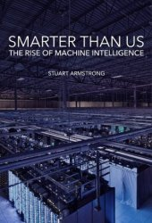 Smarter Than Us: The Rise of Machine Intelligence Book