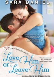 Love Him or Leave Him (Small Town, Big Dreams, #2) Book by Sara  Daniel