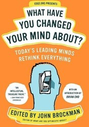 What Have You Changed Your Mind About?: Today's Leading Minds Rethink Everything Book by John Brockman