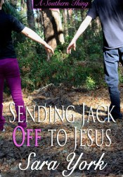 Sending Jack Off To Jesus (A Southern Thing, #2) Book by Sara York
