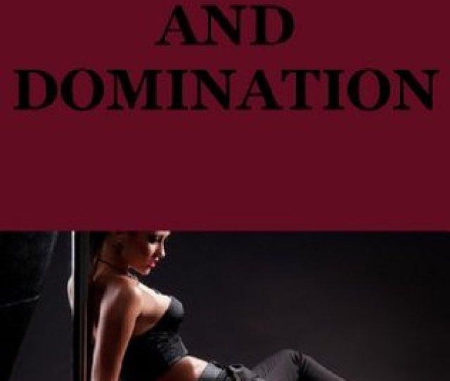 Bondage And Domination Stories Five Bdsm Erotica Stories