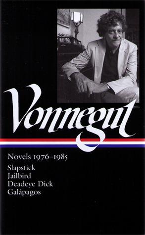 Novels 1976–1985: Slapstick / Jailbird / Deadeye Dick / Galápagos