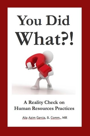 You Did What?! A Reality Check on Human Resources Practices