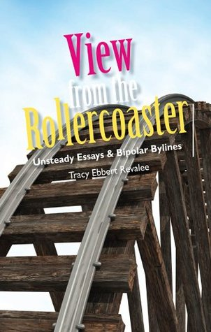 View from the Rollercoaster - Unsteady Essays and Bipolar Bylines