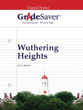 GradeSaver (TM) ClassicNotes: Wuthering Heights