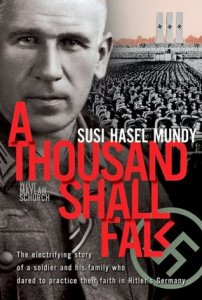 A Thousand Shall Fall  The Electrifying Story of a Soldier and His     A Thousand Shall Fall  The Electrifying Story of a Soldier and His Family  Who Dared to Practice Their Faith in Hitler s Germany by Susi Hasel Mundy
