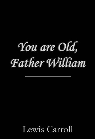 You are Old, Father William