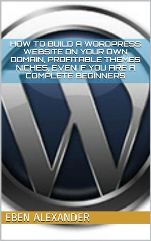 How To Build A WordPress Website On Your Own Domain, Profitable Themes Niches, Even If You Are A Complete Beginner