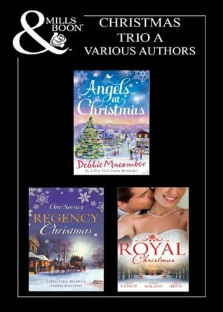 Christmas 2011 Trio A: Those Christmas Angels / Where Angels Go / A Regency Christmas Carol / Snowbound with the Notorious ... Christmas Bride / Christmas in His Royal Bed
