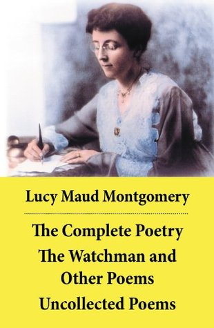 The Complete Poetry: The Watchman and Other Poems + Uncollected Poems