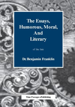 The Essays, Humourous, Moral and Literary of the late Dr. Benjamin Franklin