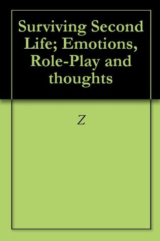 Surviving Second Life; Emotions, Role-Play and thoughts