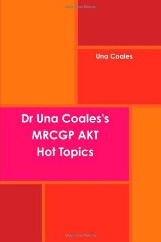 Dr Una Coales'S Mrcgp Akt Hot Topics