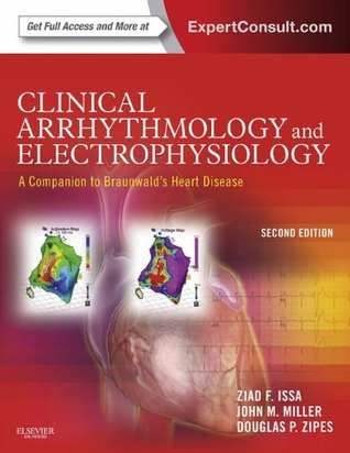 Clinical Arrhythmology and Electrophysiology: A Companion to Braunwald's Heart Disease: Expert Consult: Online and Print
