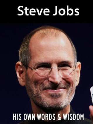 Steve Jobs: His Own Words and Wisdom